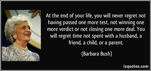 quote-at-the-end-of-your-life-you-will-never-regret-not-having-passed-one-more-test-not-winning-one-barbara-bush-28354